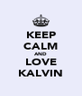 KEEP CALM AND LOVE KALVIN - Personalised Poster A4 size