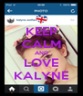 KEEP CALM AND LOVE KALYNE - Personalised Poster A4 size