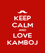 KEEP CALM AND LOVE KAMBOJ - Personalised Poster A4 size