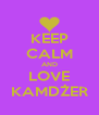 KEEP CALM AND LOVE KAMDŻER - Personalised Poster A4 size