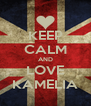 KEEP CALM AND LOVE KAMELIA - Personalised Poster A4 size