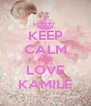KEEP CALM AND LOVE KAMILĖ - Personalised Poster A4 size