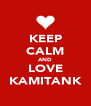 KEEP CALM AND LOVE KAMITANK - Personalised Poster A4 size