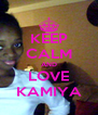 KEEP CALM AND LOVE KAMIYA - Personalised Poster A4 size