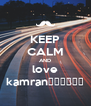 KEEP CALM AND love kamran😇😇😇😇😇😇 - Personalised Poster A4 size