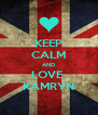 KEEP CALM AND LOVE  KAMRYN - Personalised Poster A4 size
