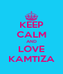 KEEP CALM AND LOVE KAMTIZA - Personalised Poster A4 size