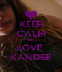 KEEP CALM AND LOVE  KANDEE - Personalised Poster A4 size
