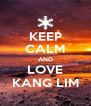 KEEP CALM AND LOVE KANG LIM - Personalised Poster A4 size