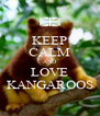 KEEP CALM AND LOVE KANGAROOS - Personalised Poster A4 size