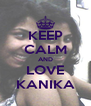 KEEP CALM AND LOVE KANIKA - Personalised Poster A4 size