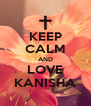 KEEP CALM AND LOVE KANISHA - Personalised Poster A4 size