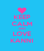 KEEP CALM AND LOVE KANNI - Personalised Poster A4 size