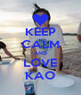 KEEP CALM AND LOVE KAO - Personalised Poster A4 size