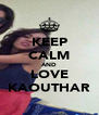 KEEP CALM AND LOVE KAOUTHAR - Personalised Poster A4 size