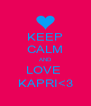 KEEP CALM AND LOVE  KAPRI<3 - Personalised Poster A4 size