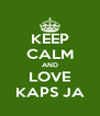 KEEP CALM AND LOVE KAPS JA - Personalised Poster A4 size