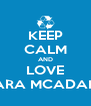 KEEP CALM AND LOVE KARA MCADAMS - Personalised Poster A4 size