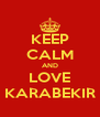 KEEP CALM AND LOVE KARABEKIR - Personalised Poster A4 size