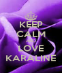 KEEP CALM AND LOVE KARALINE - Personalised Poster A4 size