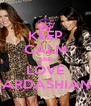 KEEP CALM AND LOVE KARDASHIANS - Personalised Poster A4 size