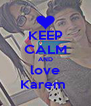 KEEP CALM AND love Karem  - Personalised Poster A4 size