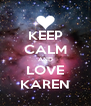 KEEP CALM AND LOVE KAREN - Personalised Poster A4 size
