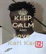 KEEP CALM AND Love  Kari Kari - Personalised Poster A4 size