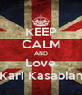 KEEP CALM AND Love Kari Kasabian - Personalised Poster A4 size