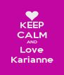 KEEP CALM AND Love Karianne - Personalised Poster A4 size