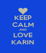 KEEP CALM AND LOVE KARIN - Personalised Poster A4 size