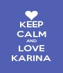 KEEP CALM AND LOVE KARINA - Personalised Poster A4 size