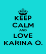 KEEP CALM AND LOVE KARINA O. - Personalised Poster A4 size