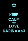 KEEP CALM AND LOVE KARINAA<3 - Personalised Poster A4 size