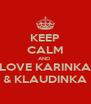 KEEP CALM AND  LOVE KARINKA & KLAUDINKA - Personalised Poster A4 size