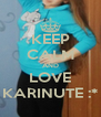 KEEP CALM AND LOVE KARINUTE :* - Personalised Poster A4 size