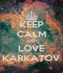 KEEP CALM AND LOVE KARKATOV - Personalised Poster A4 size
