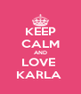 KEEP CALM AND LOVE  KARLA  - Personalised Poster A4 size