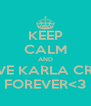 KEEP CALM AND LOVE KARLA CRUZ FOREVER<3 - Personalised Poster A4 size