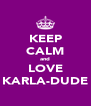 KEEP CALM and LOVE KARLA-DUDE - Personalised Poster A4 size