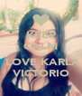 KEEP CALM AND  LOVE KARLA VICTORIO - Personalised Poster A4 size