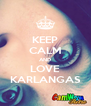 KEEP CALM AND LOVE KARLANGAS - Personalised Poster A4 size