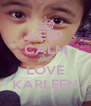 KEEP CALM AND LOVE KARLEEN - Personalised Poster A4 size