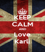 KEEP CALM AND Love Karli - Personalised Poster A4 size