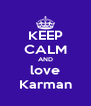 KEEP CALM AND love Karman - Personalised Poster A4 size