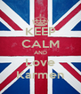 KEEP CALM AND Love Karmen - Personalised Poster A4 size