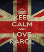 KEEP CALM AND LOVE KAROL - Personalised Poster A4 size
