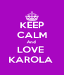 KEEP CALM And  LOVE  KAROLA  - Personalised Poster A4 size