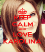 KEEP CALM AND LOVE KAROLINA - Personalised Poster A4 size