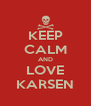 KEEP CALM AND LOVE KARSEN - Personalised Poster A4 size